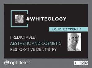 Louis Mackenzie Whiteology Course Predictable Aesthetic & Cosmetic Restorative Dentistry